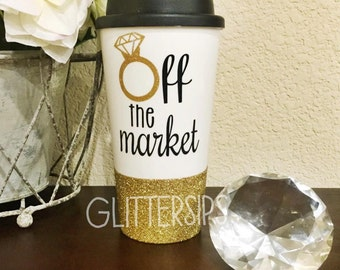 Off the Market Diamond Ring Engagement Glitter To Go Cup // Engagement // Fiance // Diamond Ring // Coffee Cup // Bridal Shower //Coffee Cup