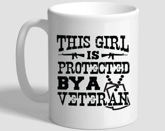 This Girl Is Protected by A Veteran, Army Wife, Army Wife Mug, Veterans Wife, Veterans Girlfriend, Veterans Sister, Veterans Mom