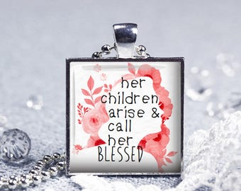 her children arise and call her blessed - Bible quote on Pendant or Keyring Gift for her mother, Mum, Mom, wife, Birthday, Christmas