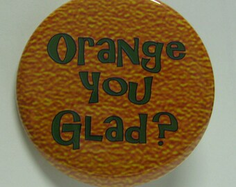 "2 1/4"" pinback button Orange You Glad"