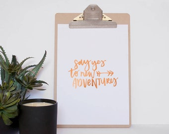 Copper Foil quote Print - Say yes to new adventures - Unframed Print - Real Gold Foil Print -Real Foil Quote Print-Inspirational quote print