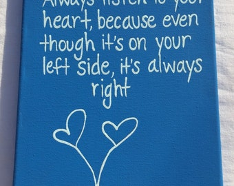 Always listen to your heart because even though it's on your left side it's always right painting