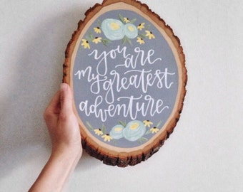 Hand Lettered Wooden Slice Art | You Are My Greatest Adventure | Painted Wood Slice Art | Wedding Decor | Modern Calligraphy | MADE TO ORDER