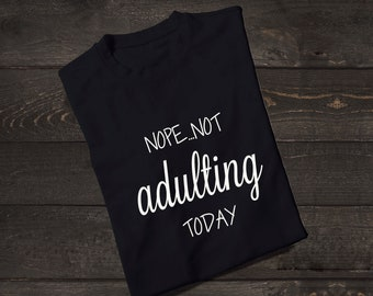 Not Adulting Shirt, Adulting T-Shirt, Nope Not Adulting Today, Womens Shirt, Funny Shirt, Adulting is Hard, Tops and Tees, Trendy Shirt