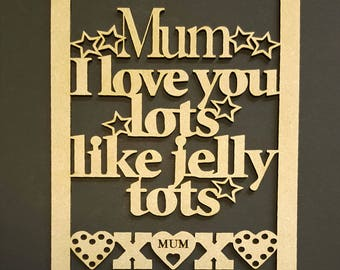 """Mum or Dad """"I love you lots like jelly tots"""""""
