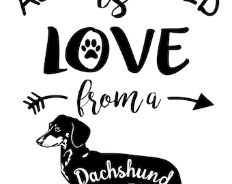 All you need is love from a Dachshund SVG File, Quote Cut File, Silhouette File, Cricut File, Vinyl Cut File, Stencil