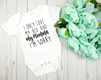 I Only Love My Bed And My Momma Im Sorry Onesie, Funny Drake Inspired Onesie, New Baby Gift