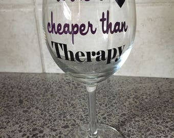 Wine Is Cheaper Than Therapy Sassy Glass