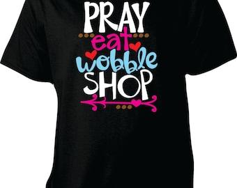 Pray, eat, wobble, shop thanksgiving shirt, Black friday shirt, shopping shirt, black friday shopping, Turkey shirt, wobble shirt, eat pray