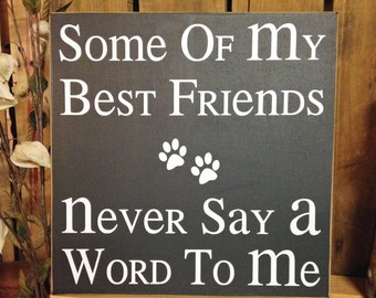 """Dog Sign, Dog Lover Gift, Dog Wall Decor """"Some of my best friends never say a word to me"""" 12""""X12"""" Wood Sign, Dog Decor, Dog Signs For A Home"""