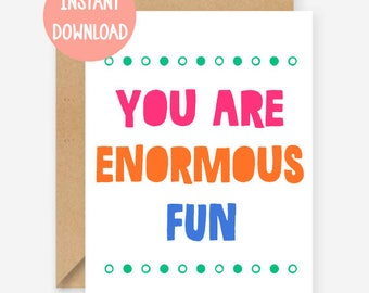 Printable card, You are enormous fun, funny greeting card, blank inside