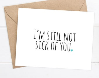 Boyfriend Card / I like you Card / I love you Card / Funny Card / Snarky Card / Funny Blank Card / I'm still not sick of you
