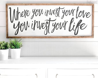 Where you invest your love you invest your life | FREE SHIPPING | Farmhouse Wood Sign | Shabby Chic Decor | 47x18