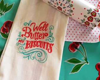 Well Butter My Biscuits Tea Towel - Sassy Kitchen Towel