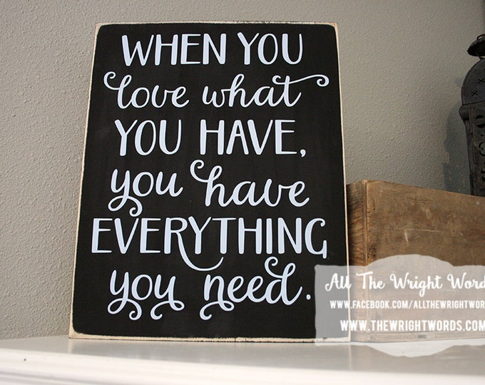 """12x14"""" When You Love What You Have You Have Everything You Need Wood Sign - Love - Family - Friends - Home - Home Decor - Grateful - Thanks"""