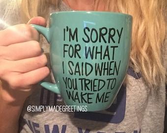 I'm sorry for what I said when you tried to wake me mug, just because gift, true story mug, sister mug, funny mug