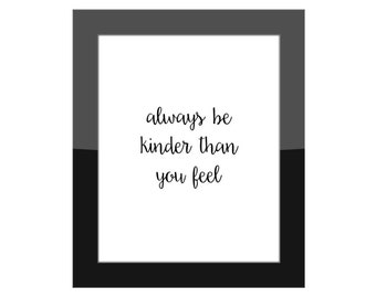 Gallery Wall Home Decor Quote / Always Be Kinder Than You Feel / Office, Cubicle Wall Decoration / Inspirational, Kindness, Life Quote