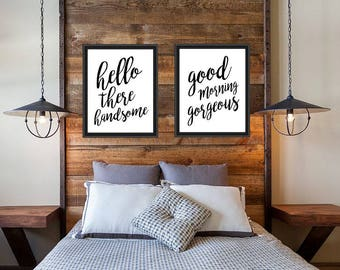 Instant Digital Download - Hello there Handsome / Good Morning Gorgeous - 11x14, 8x10, 16x20 - White Black Typography Script