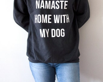 Namaste Home With My Dog  Sweatshirt Unisex for women fashion teen girls womens gifts ladies sarcastic saying humor love animal bed jumper