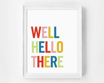 Well Hello There, Printable Art, Quote Print, Instant Download, Printable Art, Digital Prints, Digital Download, Wall Art Printable