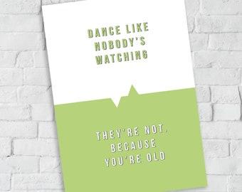 Funny birthday card about ageing,  typography, type only card, colourful card, dance like nobody's watching