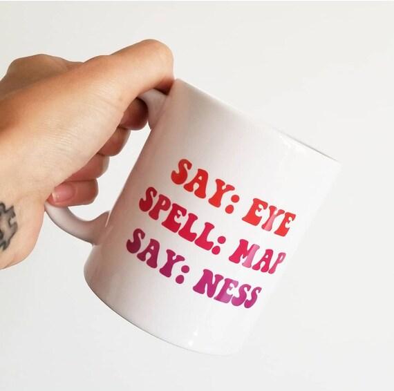 """Handmade """"I am a penis"""" Coffee Mug - Eye Map Ness Coffee Cup - SAY SPELL SAY - Funny Handmade Coffee Cup"""