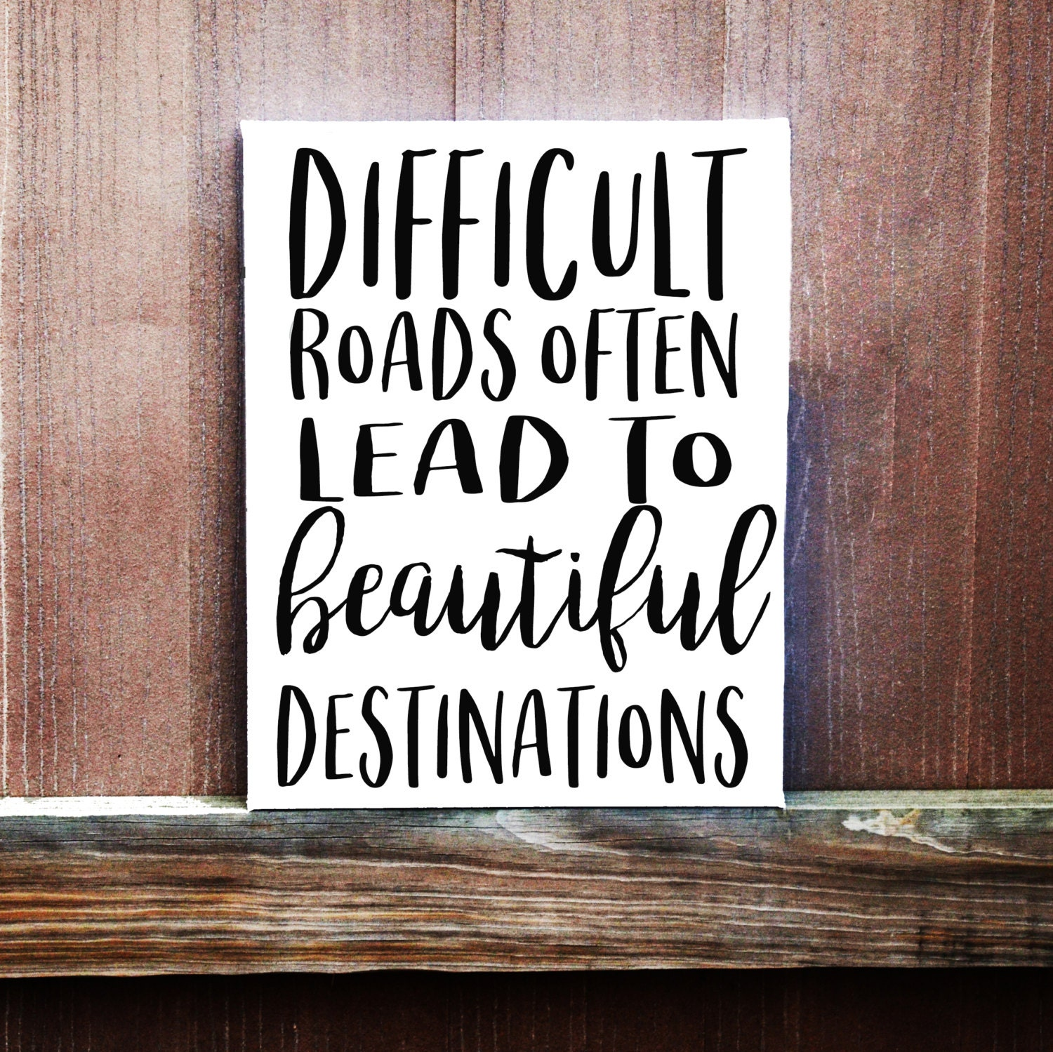 Love Quotes On Canvas Difficult Roads Often Lead To Beautiful Destinations Canvas