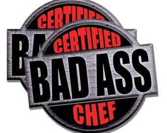 "Certified Bad Ass Chef!  2 pack  Funny Stickers for Vehicles, Tool Boxes, Lunch Boxes, Bumper Stickers,  each is 4"" tall"