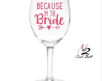 Because I'm the Bride  decals  ( wine glass not included)