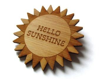 Hello Sunshine Pin. Sun Pin. Sun Brooch. Hello Sunshine. Wood Pin. Bamboo Pin. Laser Cut Pin. Teacher Gift. Gifts Under 20. Gift for Mom.
