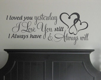 I loved you yesterday I love you still I always have & always will vinyl wall decal-nursery, romance, bedroom, babies, hearts, love-0165