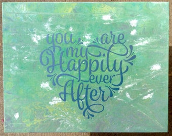 8x10 You Are My Happily Ever After decal on Acrylic Pour Painting -Fluid Art