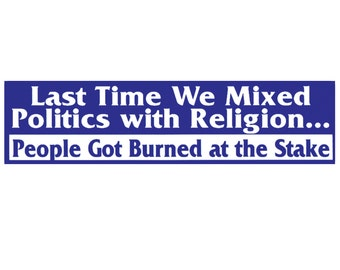 Last Time We Mixed Politics With Religion Weatherproof Bumper Sticker