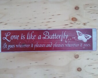 Love is like a butterfly. It goes wherever it pleases wherever it goes burgundy  /  White Painted Wooden Shabby Primitve Distressed Sign