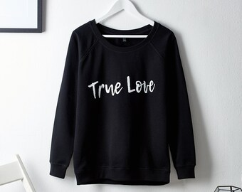 True Love Ladies Sweatshirt-Sweatshirt for Women-True Love Slogan Sweatshirt-Organic cotton sweatshirt