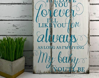 I'll Love You Forever I'll Like You For Always As Long As I'm Living My Baby You'll Be Nursery Decor