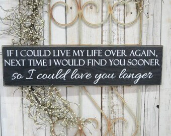 READY TO SHIP~    If I Could Live My Life Over Again Next Time I Would Find,  24x6 Wood Sign, Choose your color