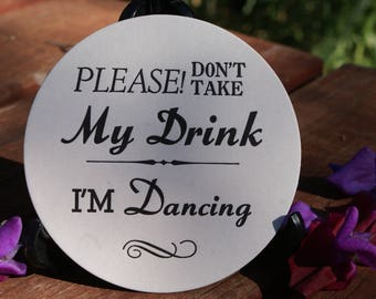 I'm Dancing, don't take my drink(no cake)  Round COASTERS  X 50