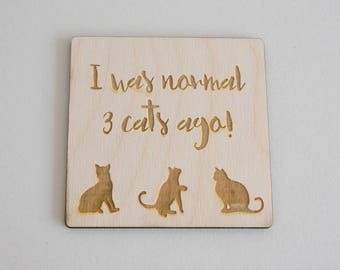 """Funny cat lovers hanging sign. """"I was normal 3 cats ago"""". Laser engraved wooden wall room door sign plaque. L133 Pet gifts"""
