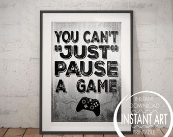 You Can't Just Pause a Game - VIDEO GAME POSTER - XBox Controller - Video Game Wall Art - gaming Decor - Game room - Teenage bedroom - XBox