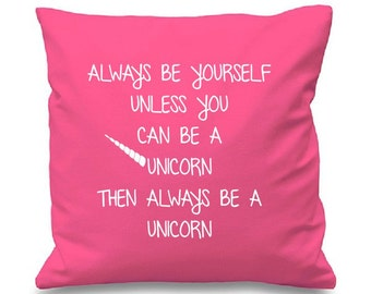 "Always be yourself unless you can be a unicorn then always be a unicorn Cushion/pillow Cover - 16""x16"" (41cmx41cm) - magical - mythical"