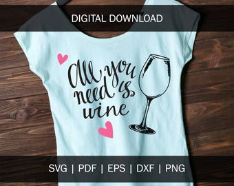 All you need is  Wine | Valentines Svg File Png Cricut Cut File Cutting File Silhouette File Wino |