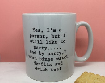 Yes Im a parent but I still like to party! Mug. Gift idea. Mother's Day. Birthday gift.