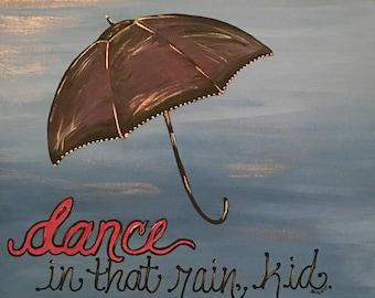 dance in that rain, kid.