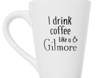I Drink Coffee Like A Gilmore - Gilmore Girls TV Show Mug Gift - 15oz Deluxe Bistro Tea Mug