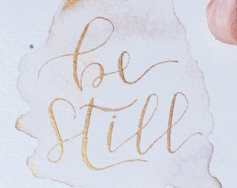 BE STILL - watercolor splash with gold ink