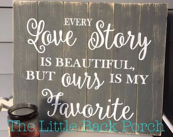 Every Love Story is Beautiful but Ours Is My Favorite Pallet Style Wood Sign, Custom Rustic Wood Sign, Anniversary Gift, Wedding Gift
