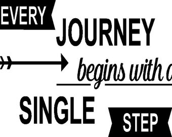 Every Journey begins with a single step with arrow in choice of color inspirational 8 x 6 vinyl lettering