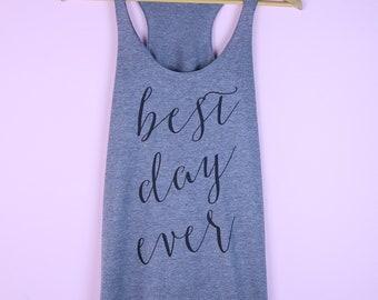 Best Day Ever. Bridal Tank Top. Bride Shirt. Bride Gift. Bridal Shower Gift.