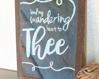 Bind my wandering heart to Thee handpainted chalkboard sign